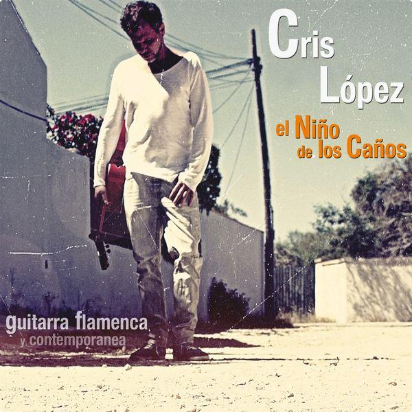 Cris López - El Niño de los Caños