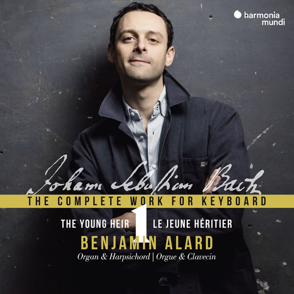 Benjamin Alard - J.S. Bach: The Complete Works for Keyboard, Vol. 1 - The Young Heir - Le Jeune héritier
