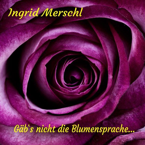 Ingrid Merschl|Gäb's nicht die Blumensprache