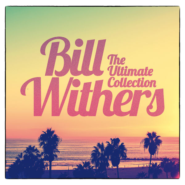 Bill Withers|The Ultimate Collection
