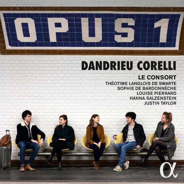 Le Consort - Opus 1 (Dandrieu, Corelli)