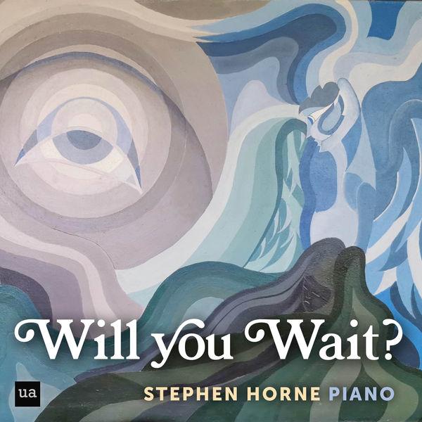 Stephen Horne|Will You Wait?