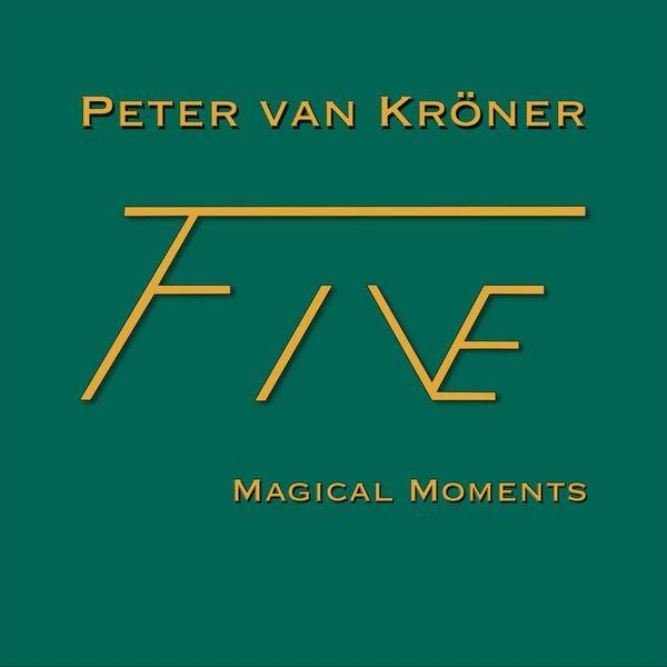 Peter Van Kröner - Five Magical Moments