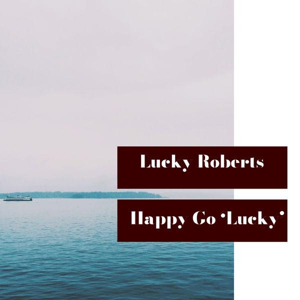 Lucky Roberts - Happy Go 'Lucky'