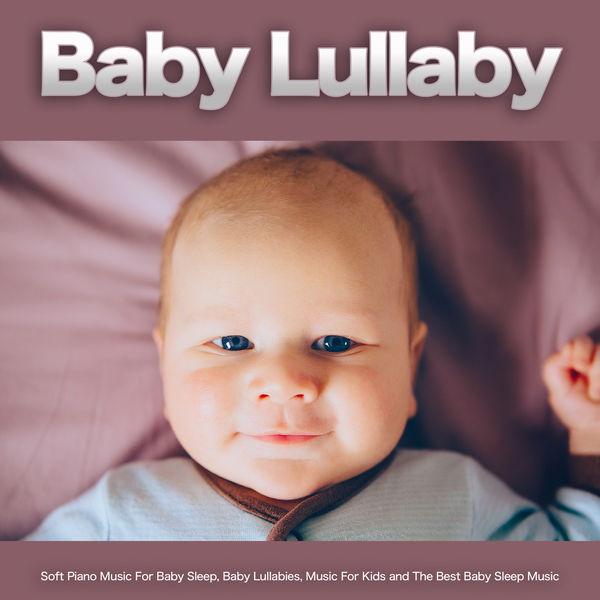 Baby Sleep Music - Baby Lullaby: Soft Piano Music For Baby Sleep, Baby Lullabies, Music For Kids and The Best Baby Sleep Music