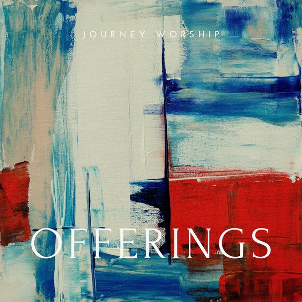 Offerings | Journey Worship to stream in hi-fi, or to download in True