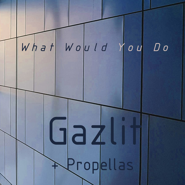 Gazlit - What Would You Do