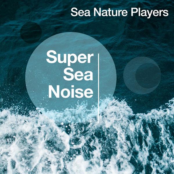 Sea Nature Players - Super Sea Noise