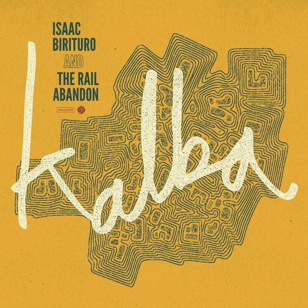 Isaac Birituro & The Rail Abandon - Kalba
