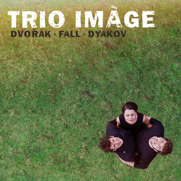 Trio Imàge - Trio Imàge plays Dvořák, Fall & Dyakov