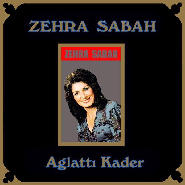 Zehra Sabah - Aglattı Kader
