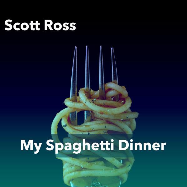 Scott Ross - My Spaghetti Dinner