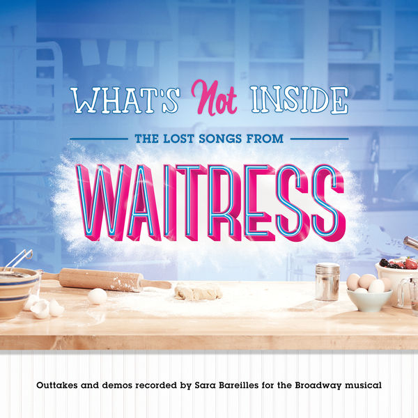 Sara Bareilles - What's Not Inside: The Lost Songs from Waitress (Outtakes and Demos Recorded for the Broadway Musical)