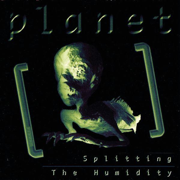 Planet - Splitting The Humidity