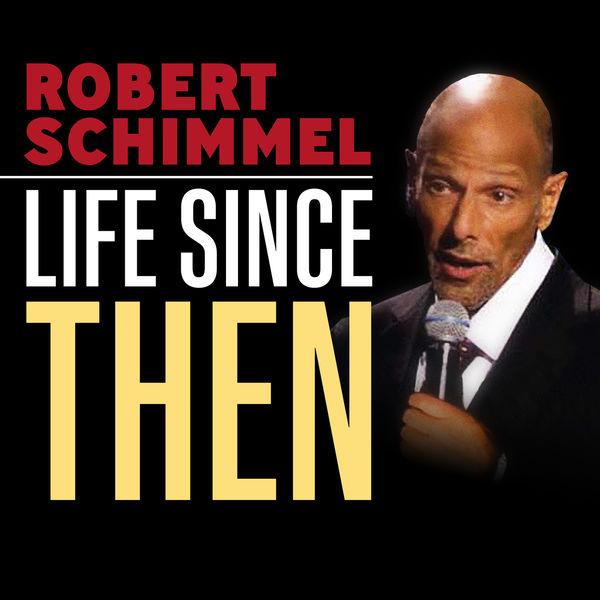 Robert Schimmel - Life Since Then