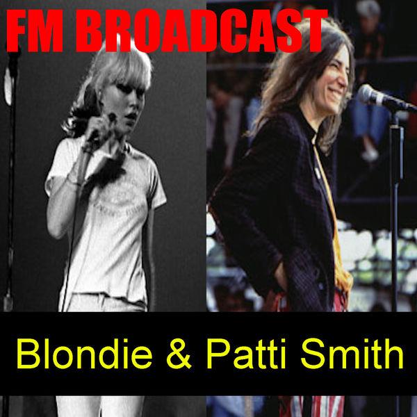 Blondie - FM Broadcasts Blondie & Patti Smith