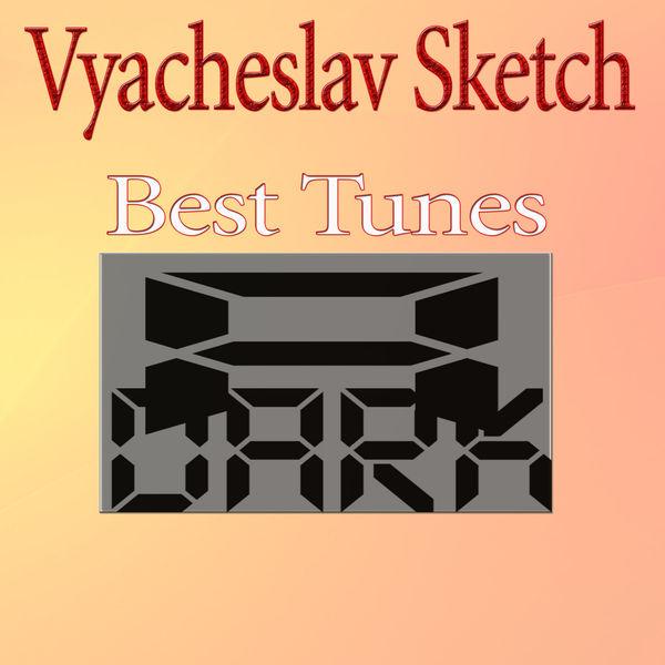 Vyacheslav Sketch - Best Tunes