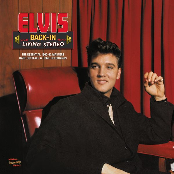 Elvis Presley - Back-In Living Stereo (The Essential 1960-62 Masters, Rare Outtakes & Home Recordings)