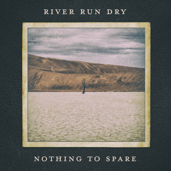 River Run Dry - Nothing to Spare