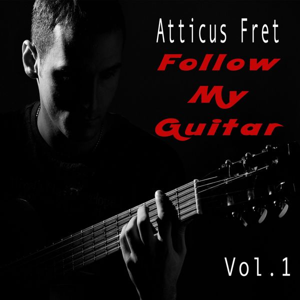 Atticus Fret - Follow My Guitar (Vol. 1)