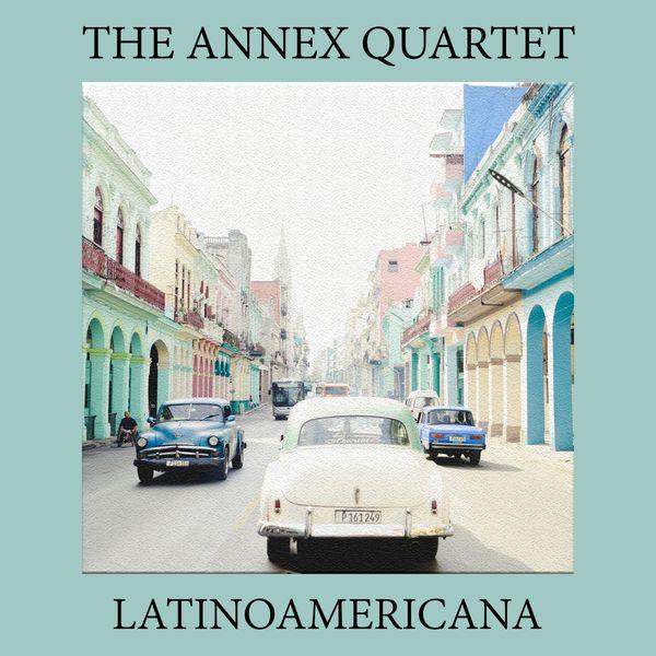 The Annex Quartet - Latinoamericana