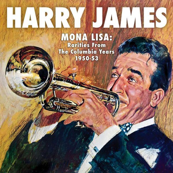 Harry James - Mona Lisa: Rarities from the Columbia Years (1950-1953)