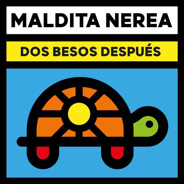 Maldita Nerea - Dos Besos Después