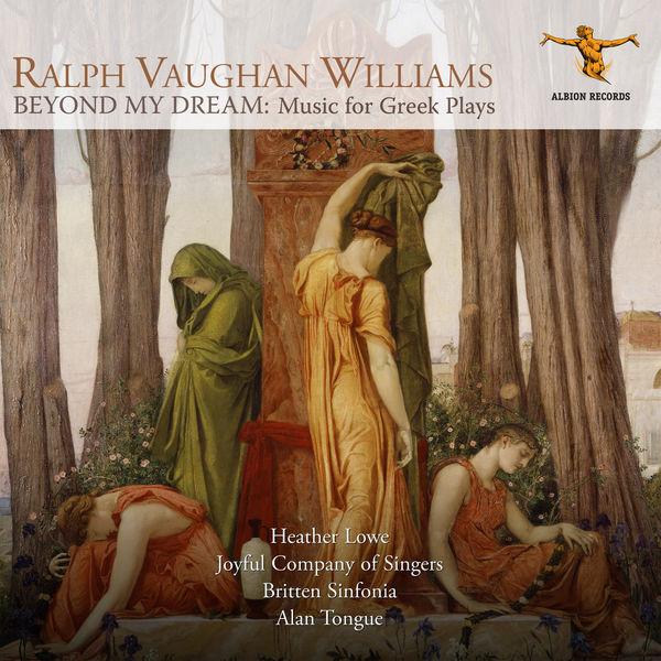 Heather Lowe|Vaughan Williams: Beyond My Dream – Music for Greek Plays