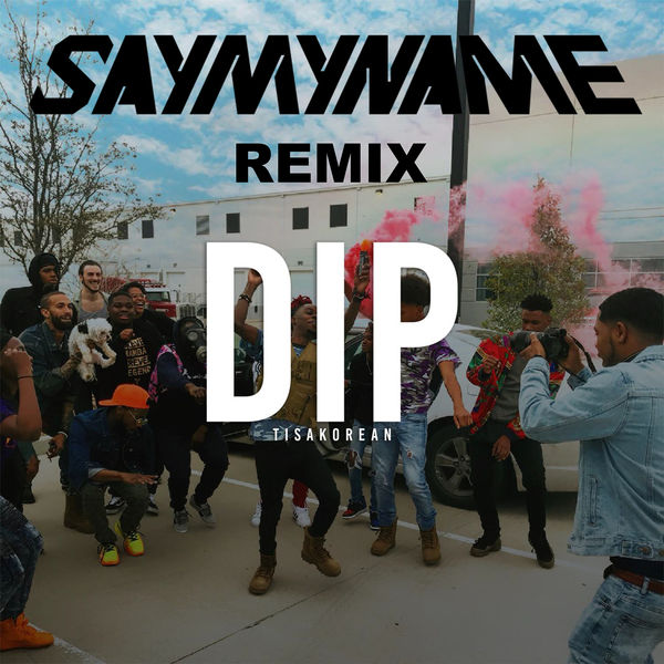 Dip (Say My Name Remix) | Tisakorean – Download and listen to the album
