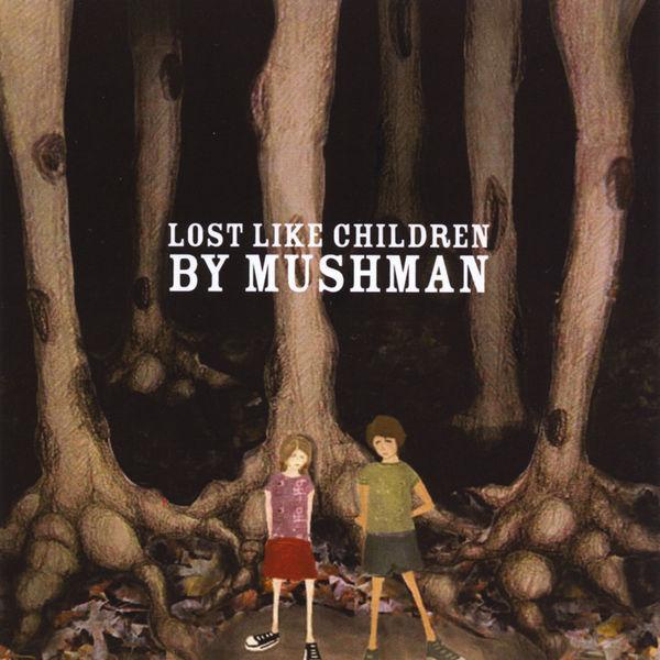 Mushman Lost Like Children