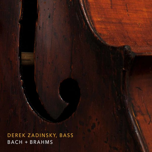 Derek Zadinsky - Bach & Brahms: Works for Cello (Performed on Double Bass)