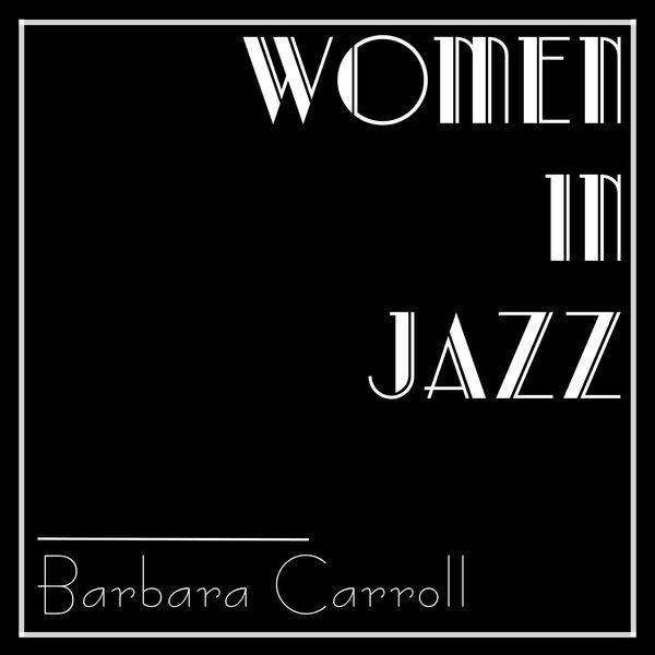 Barbara Carroll - Women In Jazz: Barbara Carroll