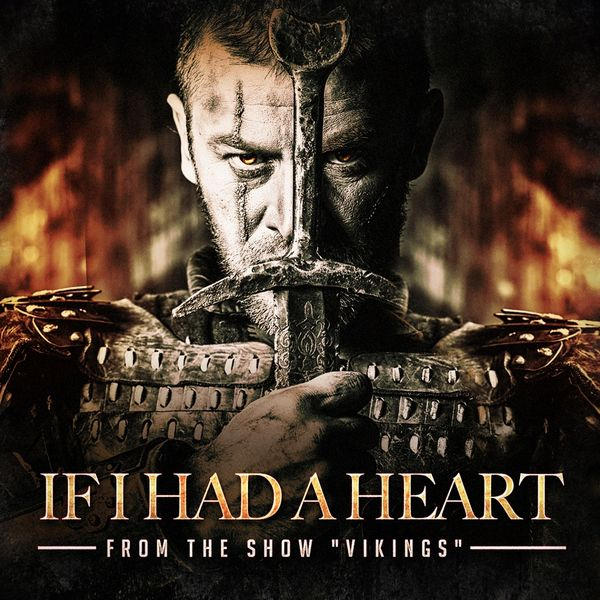 If I Had a Heart (From the Show Vikings) | Soundtrack, Movie