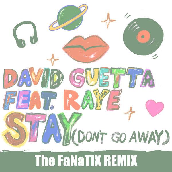 David Guetta - Stay (Don't Go Away) [feat. Raye] (The FaNaTiX Remix)