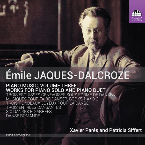 Xavier Parés - Jaques-Dalcroze: Piano Music, Vol. 3