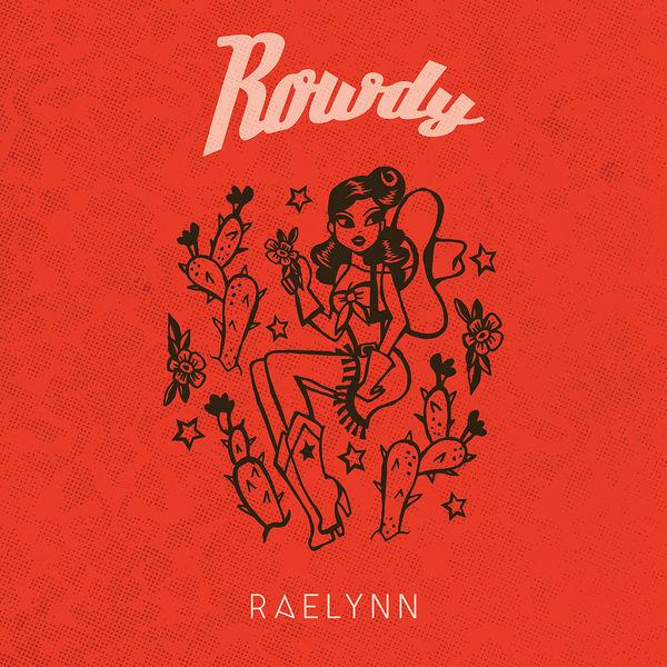 RaeLynn - Rowdy