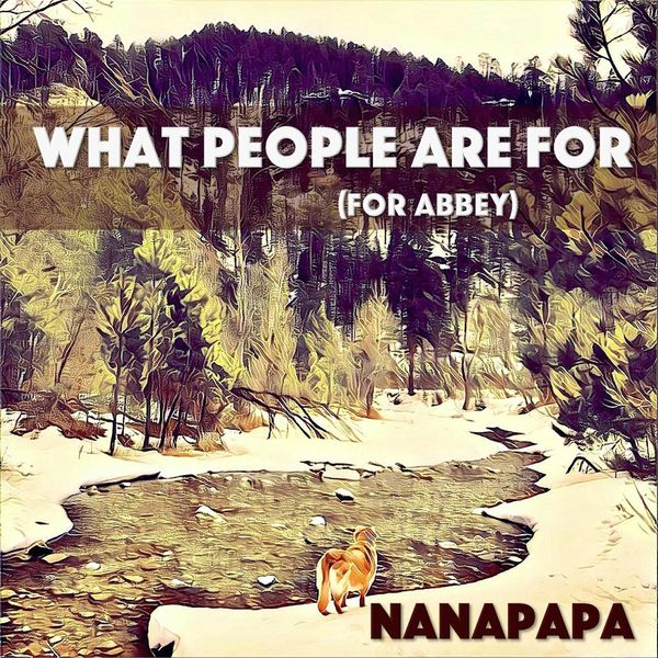 Nanapapa - What People Are For (For Abbey)