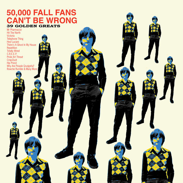 The Fall - 50,000 Fall Fans Can't Be Wrong (39 Golden Greats)