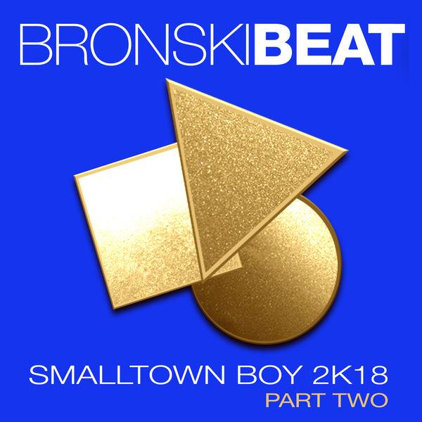 Bronski Beat - Smalltown Boy 2k18, Pt. 2 (Remixes)