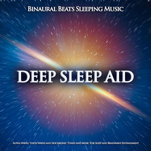 Binaural Beats Sleep - Deep Sleep Aid: Binaural Beats Sleeping Music, Alpha Waves, Theta Waves and Isochronic Tones and Music For Sleep and Brainwave Entrainment