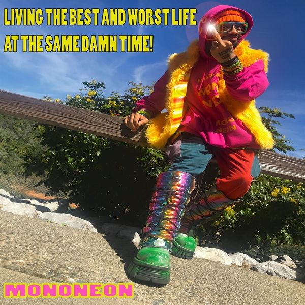 MonoNeon - Living the Best and Worst Life at the Same Damn Time!