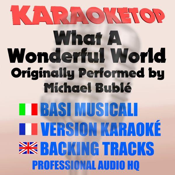 Karaoketop What A Wonderful World Originally Performed By Michael Bubl Karaoke