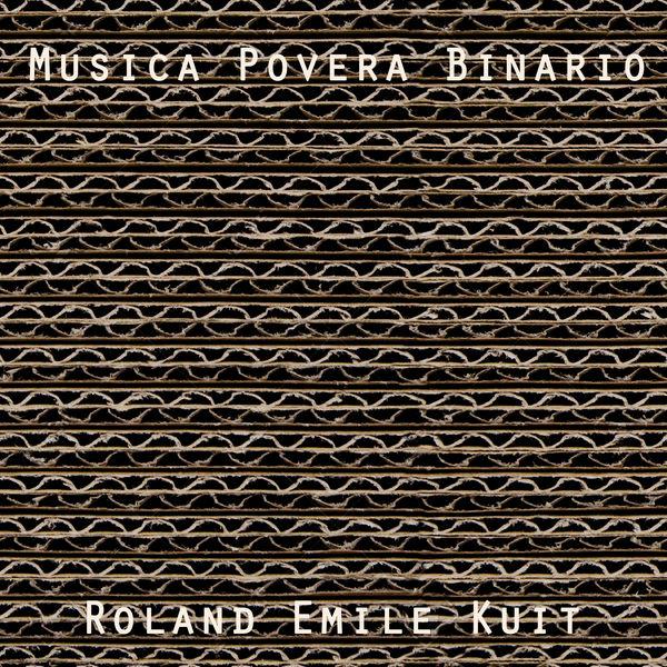 Roland Emile Kuit - Roland Emile Kuit: Musica Povera Binario