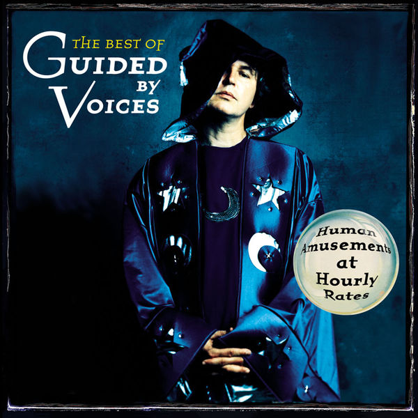 Guided By Voices|The Best of Guided By Voices: Human Amusements At Hourly Rates