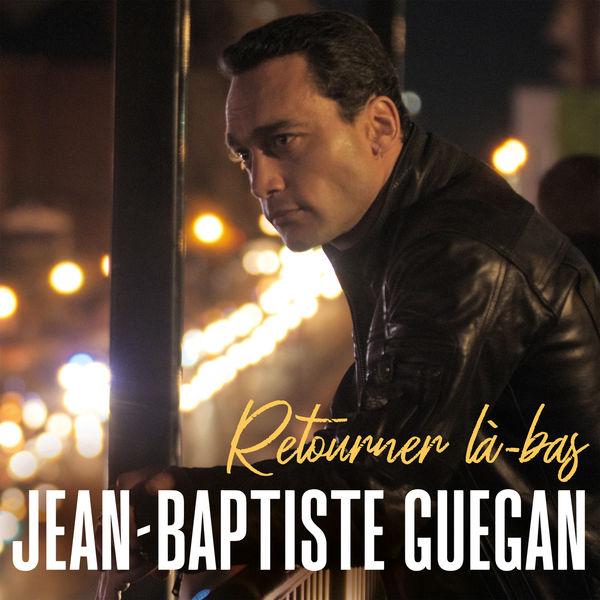 Jean-Baptiste Guegan - Retourner là-bas