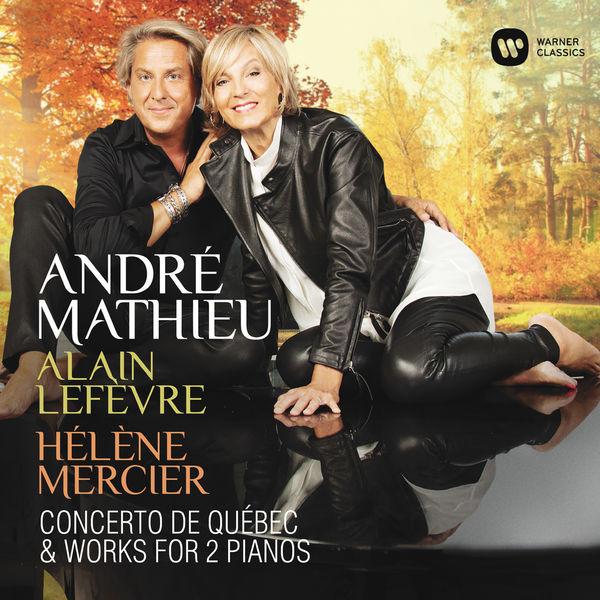 Alain Lefèvre - Mathieu: Concerto de Québec & Works for 2 Pianos