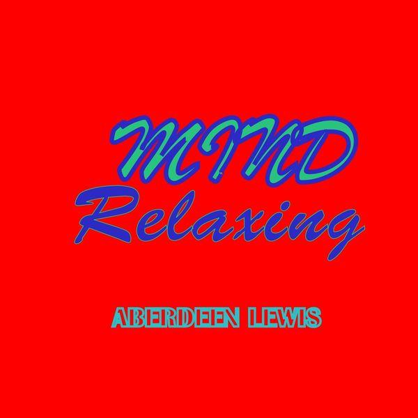 Aberdeen Lewis - Mind Relaxing