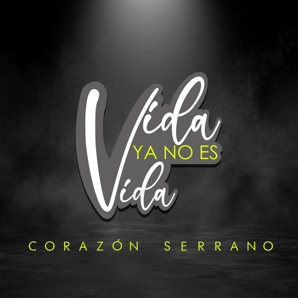 Corazon Serrano - Vida Ya No Es Vida