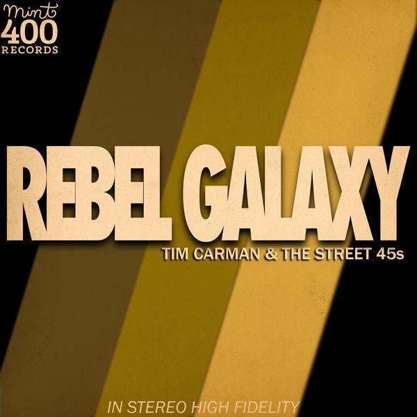 Tim Carman & The Street 45s - Rebel Galaxy