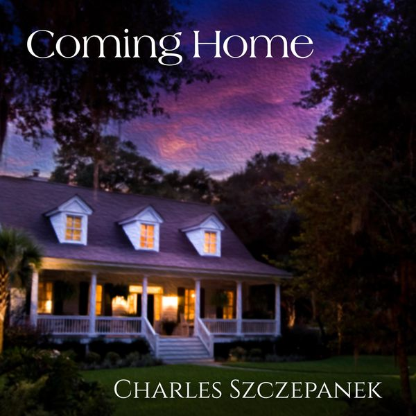 Charles Szczepanek - Coming Home